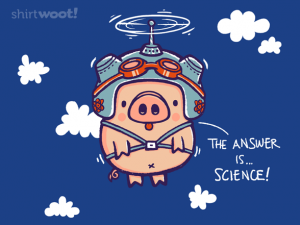 Woot Shirt, The Answer is Science